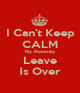 I Can't Keep CALM My Maternity Leave Is Over - Personalised Poster A1 size
