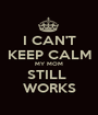 I CAN'T KEEP CALM MY MOM STILL  WORKS - Personalised Poster A1 size