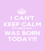 I CAN'T KEEP CALM MY NIECE MIA WAS BORN TODAY!!! - Personalised Poster A1 size