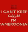 I CAN'T KEEP CALM TARA I'M  CAMEROONIAN - Personalised Poster A1 size
