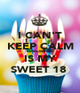 I CAN'T KEEP CALM TOMORROW IS MY SWEET 18  - Personalised Poster A1 size