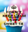 I CAN'T KEEP CALM TOMORROW'S IS MY SWEET 18  - Personalised Poster A1 size