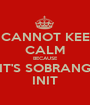 I CANNOT KEEP CALM BECAUSE IT'S SOBRANG INIT - Personalised Poster A1 size