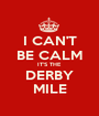 I CAN'T BE CALM IT'S THE DERBY MILE - Personalised Poster A1 size