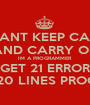 I CANT KEEP CALM AND CARRY ON IM A PROGRAMMER I GET 21 ERRORS IN A 20 LINES PROGRAM - Personalised Poster A1 size