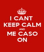 I CANT  KEEP CALM AND ME CASO ON - Personalised Poster A1 size