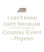I can't keep calm because ang tagal dumating ng Cosplay Event - Rigeen - Personalised Poster A1 size