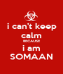 i can't keep calm BECAUSE i am SOMAAN - Personalised Poster A1 size