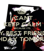 I CANT  KEEP CALM BECAUSE ITS MY BEST FRIENDS BIRTHDAY TOMORROW - Personalised Poster A1 size