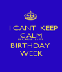 I CANT  KEEP CALM BECAUSE ITS MY  BIRTHDAY  WEEK - Personalised Poster A1 size