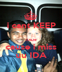 i cant KEEP  CALM cause i miss uu IDA - Personalised Poster A1 size