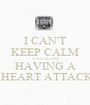 I CAN'T KEEP CALM 'CAUSE I'M HAVING A  HEART ATTACK - Personalised Poster A1 size