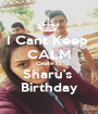 I Cant Keep  CALM Cause its Sharu's  Birthday - Personalised Poster A1 size