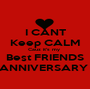 I CANT Keep CALM Cauz it's my  Best FRIENDS ANNIVERSARY  - Personalised Poster A1 size