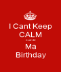 I Cant Keep CALM cuz itz Ma Birthday - Personalised Poster A1 size
