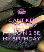 I CANT KEEP CALM CUZ WAITING 4 12 ITS GOIN 2 BE  MY BIRTHDAY  - Personalised Poster A1 size