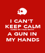 I CAN'T  KEEP CALM I DIED IN 1920 WITH  A GUN IN MY HANDS - Personalised Poster A1 size