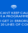 I CANT KEEP CALM I'M A PROGRAMMER ~ I GET 21 ERRORS IN 20 LINES OF CODE - Personalised Poster A1 size