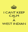 I CANT KEEP CALM I'M A WEST INDIAN - Personalised Poster A1 size