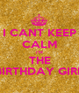 I CANT KEEP CALM I'M THE BIRTHDAY GIRL - Personalised Poster A1 size