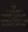 I CANT KEEP CALM  I WANT DA GREATEST HEAD RIGHT NOW - Personalised Poster A1 size