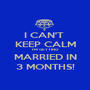 I CAN'T  KEEP CALM I'M GETTING MARRIED IN 3 MONTHS! - Personalised Poster A1 size