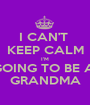 I CAN'T  KEEP CALM I'M GOING TO BE A  GRANDMA - Personalised Poster A1 size