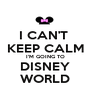 I CAN'T  KEEP CALM I'M GOING TO DISNEY WORLD - Personalised Poster A1 size