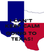 I CAN'T  KEEP CALM I'M  GOING TO  TEXAS! - Personalised Poster A1 size