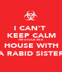 I CAN'T  KEEP CALM I'M STUCK IN A HOUSE WITH A RABID SISTER - Personalised Poster A1 size