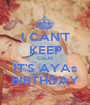 I CAN'T KEEP CALM IT'S AYAs BIRTHDAY - Personalised Poster A1 size