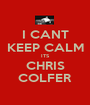 I CANT KEEP CALM ITS CHRIS COLFER - Personalised Poster A1 size