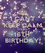 I CAN'T KEEP CALM IT'S MY 16TH  BIRTHDAY! - Personalised Poster A1 size