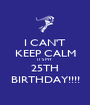 I CAN'T KEEP CALM IT'S MY 25TH BIRTHDAY!!!! - Personalised Poster A1 size