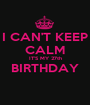 I CAN'T KEEP CALM IT'S MY 27th BIRTHDAY  - Personalised Poster A1 size