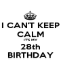 I CAN'T KEEP CALM IT'S MY 28th BIRTHDAY - Personalised Poster A1 size