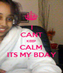 I CANT KEEP CALM  ITS MY BDAY - Personalised Poster A1 size