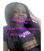 I CANT KEEP  CALM ITS MY BIRTHDAY  BITCHESSSS  - Personalised Poster A1 size