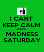 I CANT  KEEP CALM  MARCH  MADNESS SATURDAY - Personalised Poster A1 size
