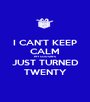 I CAN'T KEEP CALM MY COUSIN'S JUST TURNED TWENTY - Personalised Poster A1 size