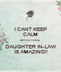 I CANT KEEP CALM MY FUTURE DAUGHTER IN-LAW IS AMAZING!! - Personalised Poster A1 size