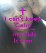 I can't keep Calm when u mess with  my kids It's on - Personalised Poster A1 size