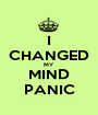 I CHANGED MY MIND PANIC - Personalised Poster A1 size