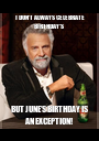 I DON'T ALWAYS CELEBRATE BIRTHDAY'S  BUT JUNE'S BIRTHDAY IS AN EXCEPTION! - Personalised Poster A1 size