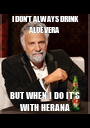 I DON'T ALWAYS DRINK ALOE VERA BUT WHEN I DO IT'S WITH HERANA - Personalised Poster A1 size