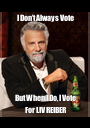 I Don't Always Vote But When I Do, I Vote For LIV REIBER - Personalised Poster A1 size