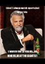 I don't always watch sports,but when I do I watch the SF 49ERS...GO NINERS,BEATTHEGIANTS!! - Personalised Poster A1 size