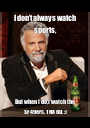I don't always watch sports, But when I do,I watch the SF 49ers. TNX RD. :) - Personalised Poster A1 size