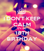 I DON'T KEEP CALM IT's my  18TH BIRTHDAY - Personalised Poster A1 size