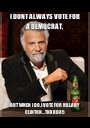I DONT ALWAYS VOTE FOR A DEMOCRAT, BUT WHEN I DO,I VOTE FOR HILLARY CLINTON...TNX RD85 - Personalised Poster A1 size